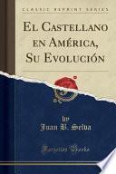 libro El Castellano En América, Su Evolución (classic Reprint)