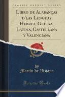 libro Libro De Alabanças D Las Lenguas Hebrea, Griega, Latina, Castellana Y Valenciana (classic Reprint)