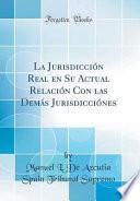 libro La Jurisdicción Real En Su Actual Relación Con Las Demás Jurisdicciónes (classic Reprint)