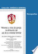 libro Menores Y Crisis De Pareja: La Atribución Del Uso De La Vivienda Familiar