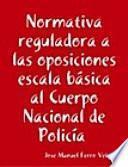 libro Normativa Reguladora A Las Oposiciones Escala Básica Al Cuerpo Nacional De Policía