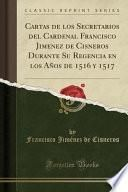 libro Cartas De Los Secretarios Del Cardenal Francisco Jimenez De Cisneros Durante Su Regencia En Los Años De 1516 Y 1517 (classic Reprint)