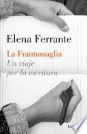 libro La Frantumaglia Un Viaje Por La Escritura / Fratumaglia: A Writer S Journey