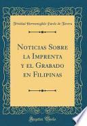 Noticias Sobre La Imprenta Y El Grabado En Filipinas (classic Reprint)