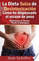 libro La Dieta Suiza De Desintoxicación: Cómo He Dispensado El Exceso De Peso