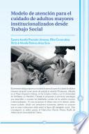 libro Modelo De Atención Para El Cuidado De Adultos Mayores Institucionalizados Desde Trabajo Social