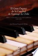 El Gran órgano De La Catedral De Santiago De Chile