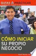libro Como Iniciar Su Propio Negocio/ How To Start Your Own Business