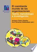 libro El Cambiante Mundo De Las Organizaciones : Teoría, Metodología E Investigación