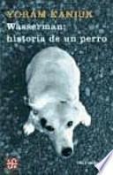 libro Wasserman : Historia De Un Perro