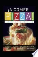 libro ¡a Comer Pizza! Clásicas - Exóticas - Vegetarianas
