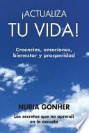 libro ¡actualiza Tu Vida! Creencias, Emociones, Bienestar Y Prosperidad.
