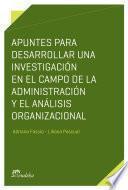 libro Apuntes Para Desarrollar Una Investigación En El Campo De La Administración Y El Análisis Organizacional
