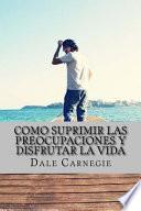 libro Como Suprimir Las Preocupaciones Y Disfrutar La Vida (spanish Edition)