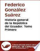 libro Historia General De La República Del Ecuador. Tomo Primero