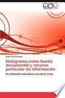 libro Holograma Como Fuente Documental Y Recurso Particular De Información
