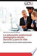 La Educación Audiovisual Pedagógica Desde, Durante Y Para La Vid