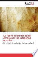 libro La Fabricación Del Papel Amate Por Los Indígenas Otomíes