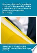 Mf1443_3 Selección, Elaboración, Adaptación Y Utilización De Materiales, Medios Y Recursos Didácticos En Formación Profesional