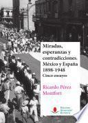 libro Miradas, Esperanzas Y Contradicciones. México Y España 1898 1948. Cinco Ensayos