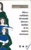 libro Mitos Y Realidades Del Mundo Laboral Y Familiar De Las Mujeres Mexicanas