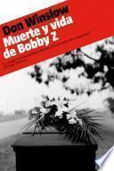 libro Muerte Y Vida De Bobby Z