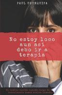 libro No Estoy Loco Aun Así Debo Ir A Terapia