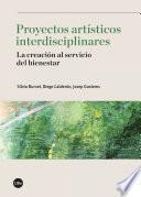 libro Proyectos Artísticos Interdisciplinares. La Creación Al Servicio Del Bienestar