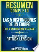 libro Resumen Completo: Las 5 Disfunciones De Un Equipo (the 5 Dysfunctions Of A Team) - Basado En El Libro De Patrick Lencioni