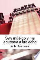 libro Soy Musico Y Me Acuesto A Las Ocho