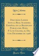 libro Discursos Leidos Ante La Real Academia Española En La Recepcion Publica Del Rvdo. P. Luis Coloma, El Dia 6 De Diciembre De 1908 (classic Reprint)