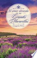 libro El Amor Obrando En Sus Grandes Maravillas