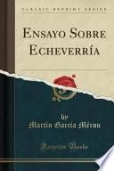 libro Ensayo Sobre Echeverría (classic Reprint)