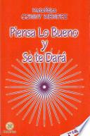 Piensa Lo Bueno Y Se Te Dara / Think Good Thoughts And They Will Happen