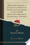 libro Romancero General, ó Coleccion De Romances Castellanos Anteriores Al Siglo Xviii, Recogidos, Ordenados, Clasificados Y Anotados, Vol. 1 (classic Reprint)