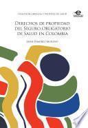 libro Derechos De Propiedad Del Seguro Obligatorio De Salud En Colombia