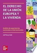 libro El Derecho De La Unión Europea Y La Vivienda. Análisis De Experiencias Nacionales E Internacionales