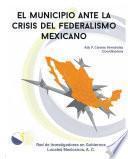 libro El Municipio Ante La Crisis Del Federalismo Mexicano