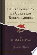 libro La Regeneración De Cuba Y Los Regeneradores, Vol. 4 (classic Reprint)