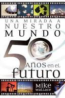 libro Una Mirada A Nuestro Mundo 50 Anos En El Futuro: 60 Of The World S Greatest Minds Share Their Visions Of The Next Half Century