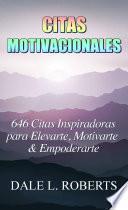 libro Citas Motivacionales: 646 Citas Inspiradoras Para Elevarte, Motivarte & Empoderarte
