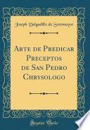 libro Arte De Predicar Preceptos De San Pedro Chrysologo (classic Reprint)