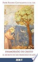 libro Enamorado De Cristo: El Secreto De Francisco De Asis