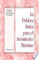 libro La Palabra Santa Para El Avivamiento Matutino   El Recobro De Cristo, Quien Es Todo En La Iglesia