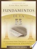 libro Fundamentos De La Fe (guia Del Lider): 13 Lecciones Para Crecer En La Gracia Y Conocimiento De Cristo Jesus