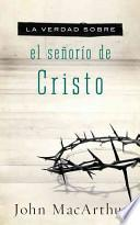 libro La Verdad Sobre El Senorio De Cristo / The Truth About The Lordship Of Christ