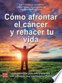 libro Cmo Afrontar El Cancer Y Rehacer Tu Vida / How To Face The Cancer And Redoing Your Life