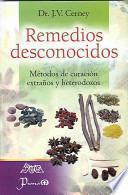libro Remedios Desconocidos: Manual De Metodos De Curacion Extranos Y Heterodoxos
